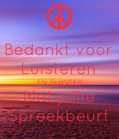 Poster: Bedankt voor Luisteren EN SUCCES Met jullie Spreekbeurt