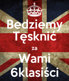 Poster: Bedziemy Tęsknić za Wami 6klasiści