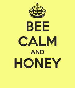 Poster: BEE CALM AND HONEY