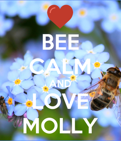 Poster: BEE CALM AND LOVE MOLLY