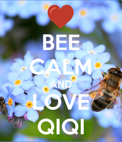 Poster: BEE CALM AND LOVE QIQI