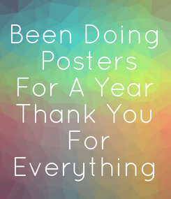 Poster: Been Doing  Posters For A Year Thank You  For Everything