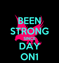 Poster: BEEN STRONG SINCE DAY ON1