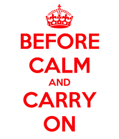 Poster: BEFORE CALM AND CARRY ON