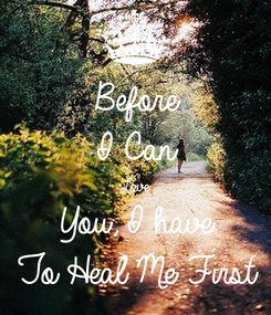 Poster: Before I Can Love You, I have To Heal Me First
