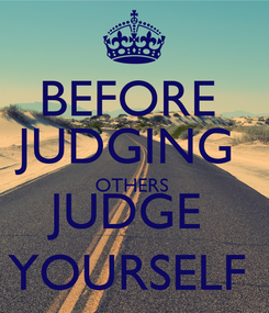 Poster: BEFORE  JUDGING  OTHERS  JUDGE  YOURSELF