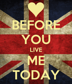 Poster: BEFORE YOU LIVE ME TODAY