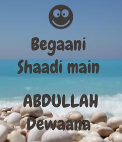 Poster: Begaani  Shaadi main   ABDULLAH Dewaana