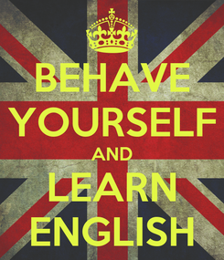 Poster: BEHAVE YOURSELF AND LEARN ENGLISH