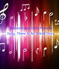 Poster:           Behind Every Girl's Favorite    Song, There Is An Untold Story.