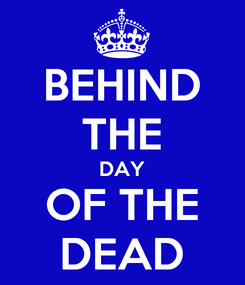 Poster: BEHIND THE DAY OF THE DEAD