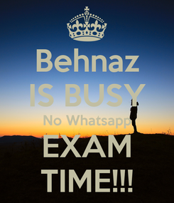 Poster: Behnaz IS BUSY No Whatsapp EXAM TIME!!!