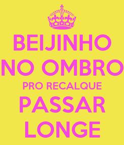 Poster: BEIJINHO NO OMBRO PRO RECALQUE PASSAR LONGE