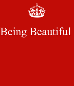 Poster: Being Beautiful