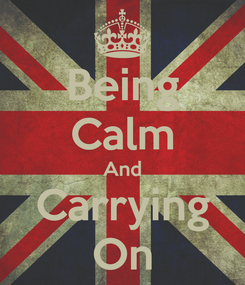 Poster: Being Calm And Carrying On