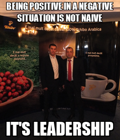 Poster: BEING POSITIVE IN A NEGATIVE SITUATION IS NOT NAIVE IT'S LEADERSHIP