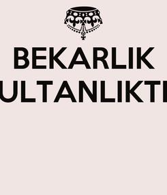 Poster: BEKARLIK SULTANLIKTIR
