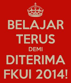 Poster: BELAJAR TERUS DEMI DITERIMA FKUI 2014!