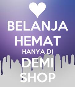 Poster: BELANJA HEMAT HANYA DI DEMI SHOP