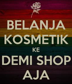 Poster: BELANJA KOSMETIK KE DEMI SHOP AJA