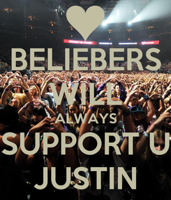 Poster: BELIEBERS WILL ALWAYS SUPPORT U JUSTIN