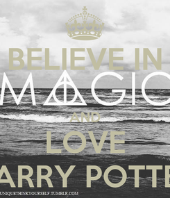 Poster: BELIEVE IN  AND LOVE HARRY POTTER