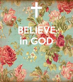 Poster: BELIEVE in GOD