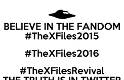 Poster: BELIEVE IN THE FANDOM #TheXFiles2015 #TheXFiles2016 #TheXFilesRevival THE TRUTH IS IN TWITTER