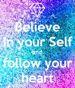 Poster: Believe In your Self and follow your heart