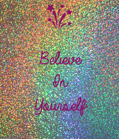 Poster:  Believe In Yourself
