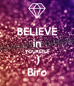 Poster: BELIEVE in YOURSELF :) Biro
