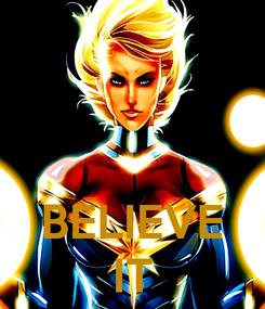 Poster:    BELIEVE IT