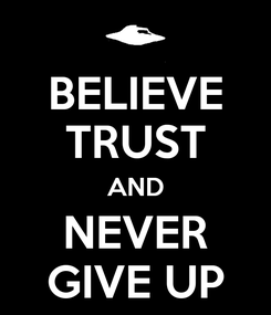 Poster: BELIEVE TRUST AND NEVER GIVE UP