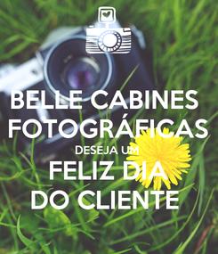 Poster: BELLE CABINES  FOTOGRÁFICAS DESEJA UM  FELIZ DIA DO CLIENTE