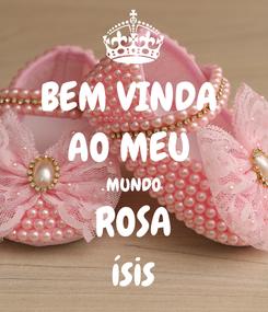 Poster: BEM VINDA  AO MEU  MUNDO ROSA ísis