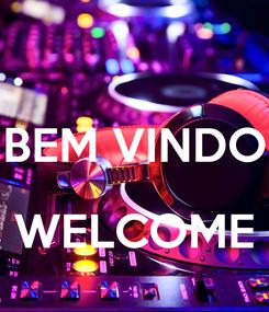 Poster:  BEM VINDO  WELCOME