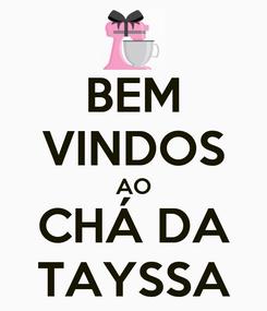 Poster: BEM VINDOS AO CHÁ DA TAYSSA
