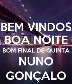 Poster: BEM VINDOS BOA NOITE BOM FINAL DE QUINTA NUNO GONÇALO