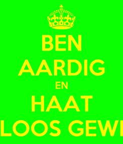Poster: BEN AARDIG EN HAAT ZINLOOS GEWELD