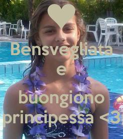 Poster: Bensvegliata e  buongiono principessa <3