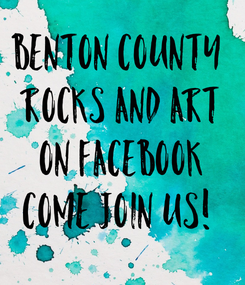 Poster: Benton County  Rocks and art On Facebook Come join us!