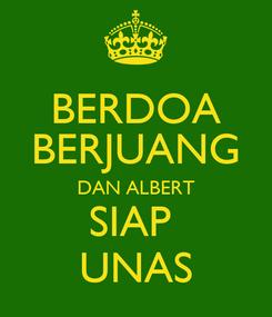 Poster: BERDOA BERJUANG DAN ALBERT SIAP  UNAS