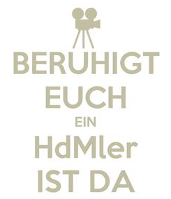 Poster: BERUHIGT EUCH EIN HdMler IST DA
