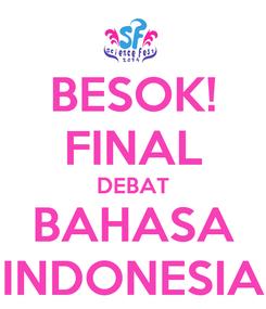 Poster: BESOK! FINAL DEBAT BAHASA INDONESIA