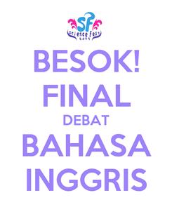 Poster: BESOK! FINAL DEBAT BAHASA INGGRIS