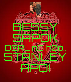 Poster: BESSY SAPOK D@RLinG h0o.. STANLEY APOI