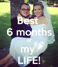 Poster: Best  6 months of my  LIFE!