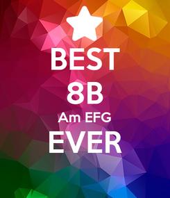 Poster: BEST 8B Am EFG EVER