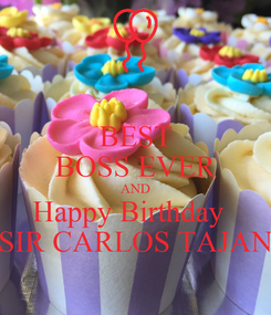 Poster: BEST BOSS EVER AND Happy Birthday   SIR CARLOS TAJAN