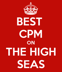 Poster: BEST  CPM ON THE HIGH SEAS